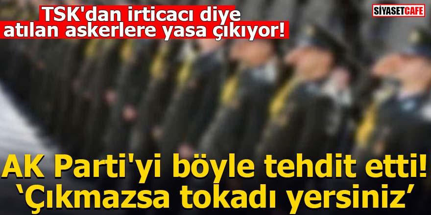 TSK'dan irticacı diye atılan askerlere yasa çıkıyor!