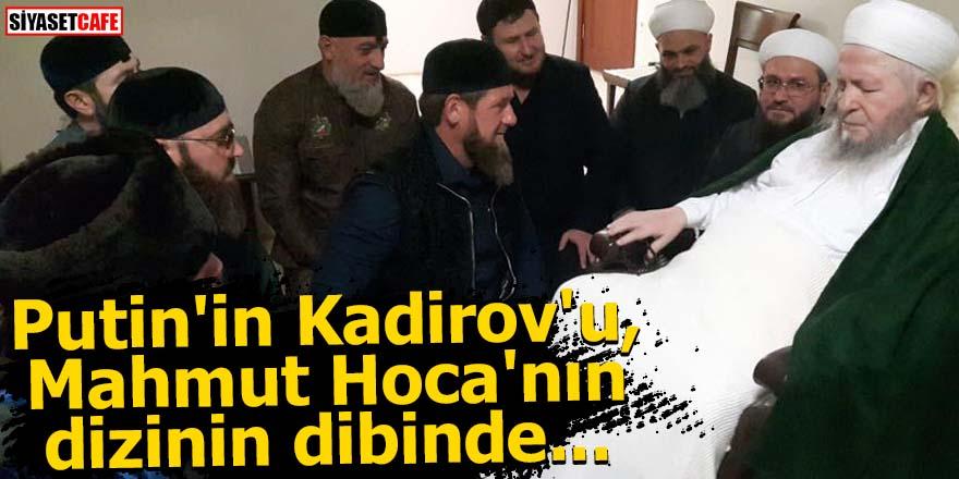 Putin'in Kadirov'u, Mahmut Hoca'nın dizinin dibinde...