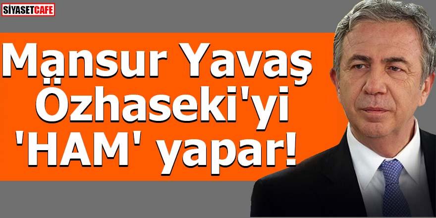 Mansur Yavaş Özhaseki'yi 'HAM' yapar!