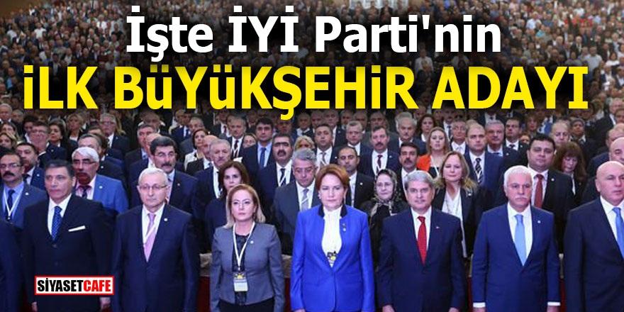 İşte İYİ Parti'nin ilk büyükşehir adayı!