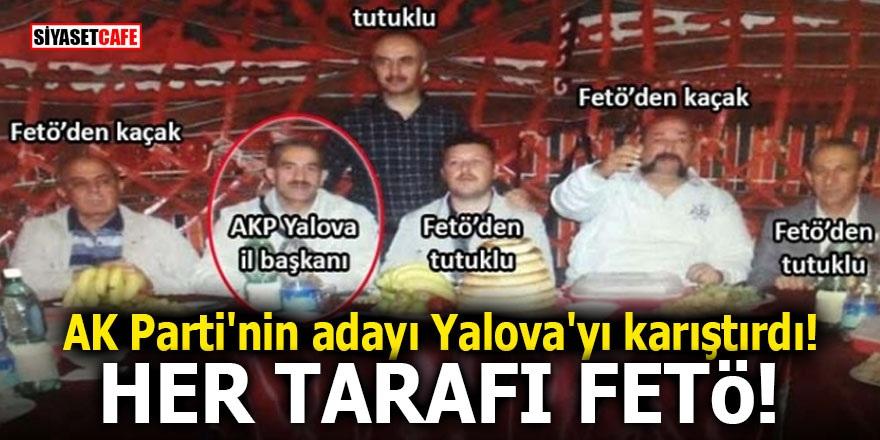 AK Parti'nin adayı Yalova'yı karıştırdı! Her tarafı FETÖ