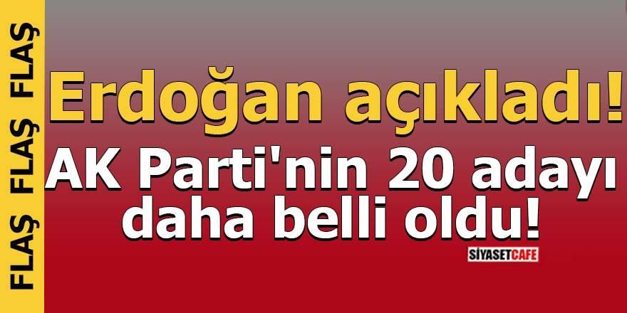 Erdoğan açıkladı! Ak Parti'nin 20 adayı daha belli oldu