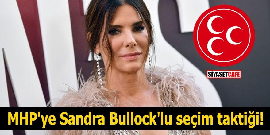 MHP'ye Sandra Bullock'lu seçim taktiği!