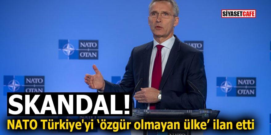 SKANDAL! NATO Türkiye'yi 'özgür olmayan ülke' ilan etti