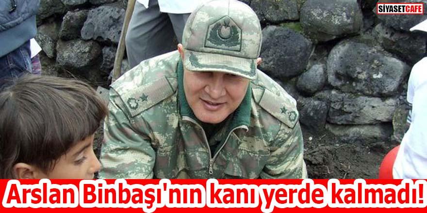 Arslan Binbaşı'nın kanı yerde kalmadı!
