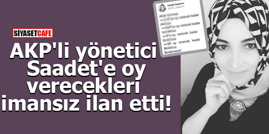 AKP'li yönetici Saadet'e oy verecekleri imansız ilan etti!