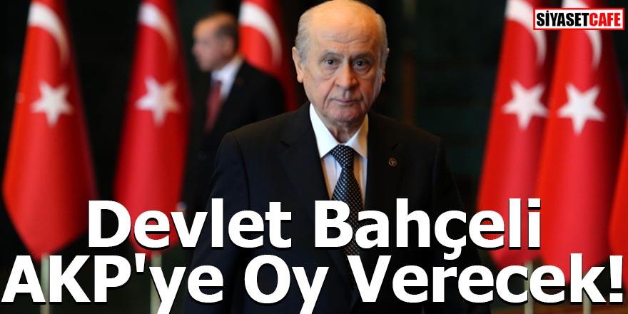 Devlet Bahçeli AKP'ye Oy Verecek!
