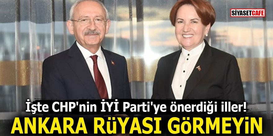İşte CHP'nin İYİ Parti'ye önerdiği iller! Ankara rüyası görmeyin