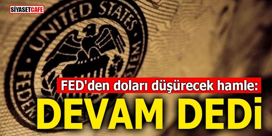 FED'den doları düşürecek hamle: Devam dedi