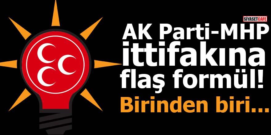 AK Parti- MHP ittifakına flaş formül! Birinden biri