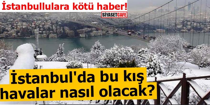 İstanbul'da bu kış havalar nasıl olacak?
