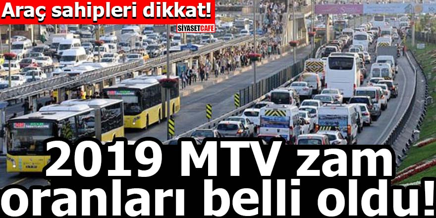 Araç sahipleri dikkat! 2019 MTV zam oranları belli oldu
