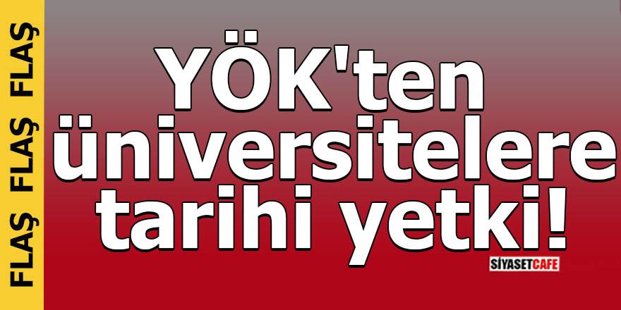 YÖK'ten üniversitelere tarihi yetki!