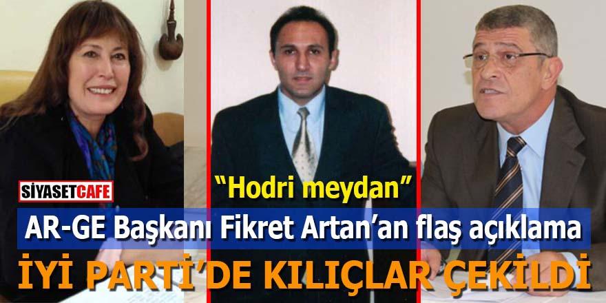 İYİ Parti'de kılıçlar çekildi: AR-GE Başkanı Fikret Artan'dan flaş açıklama