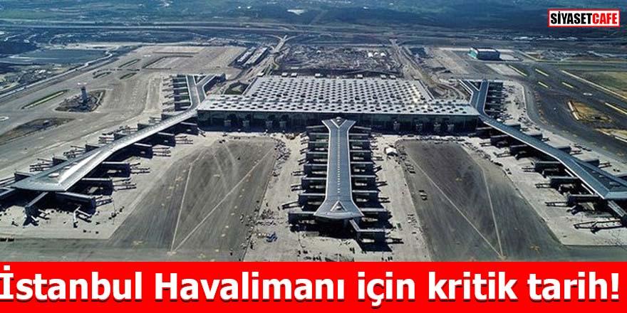 İstanbul Havalimanı için kritik tarih!