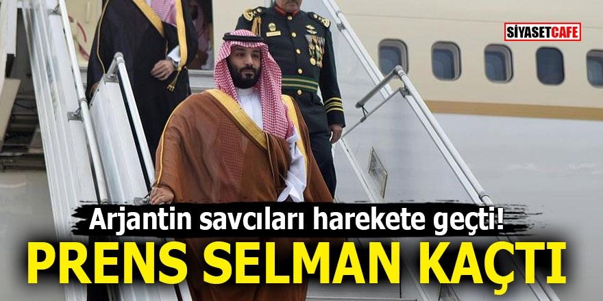 Arjantin savcıları harekete geçti! Prens Selman kaçtı