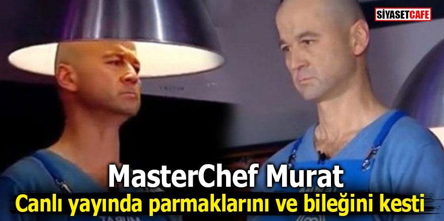 MasterChef Murat canlı yayında parmaklarını ve bileğini kesti