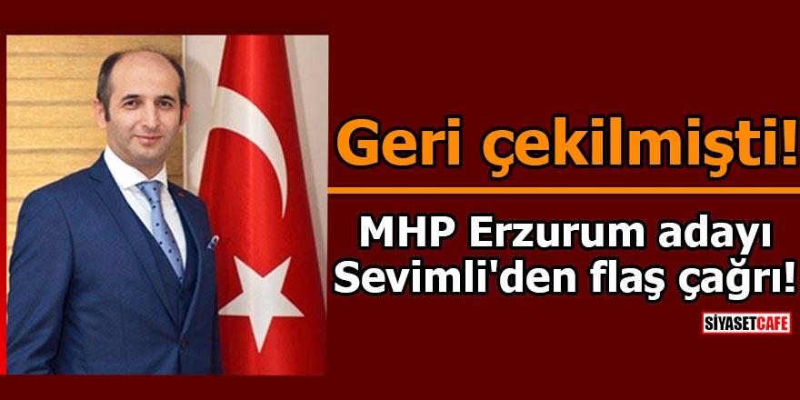 MHP Erzurum adayı Sevimli'den flaş çağrı! Geri çekilmişti
