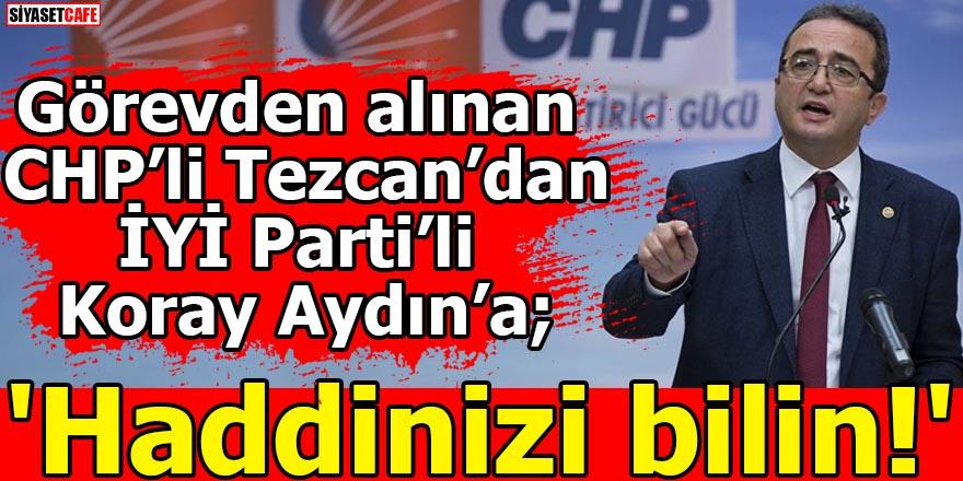 CHP'li Bülent Tezcan'dan İYİ Parti'li Koray Aydın'a 'Haddinizi bilin!'