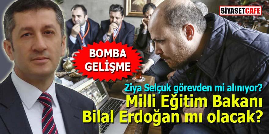 Ziya Selçuk görevden alınıyor mu? Milli Eğitim Bakanı Bilal Erdoğan mı olacak?