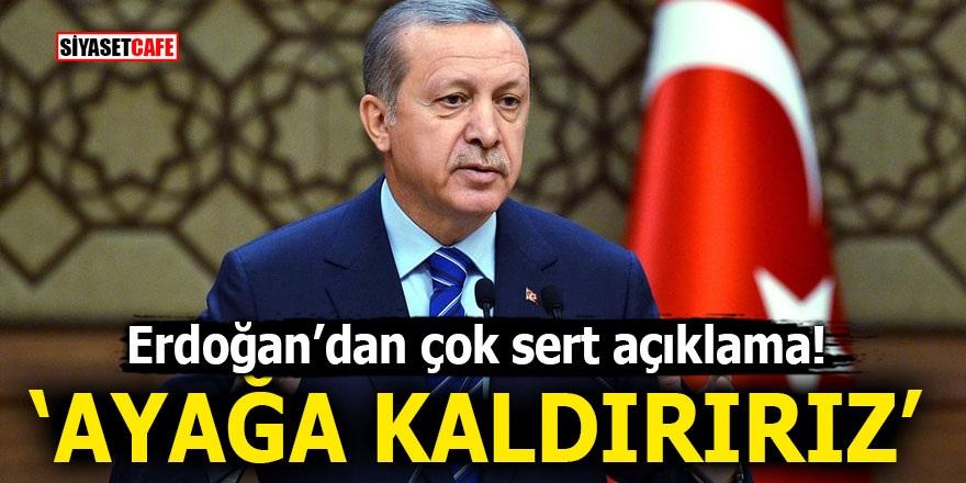 Erdoğan'dan çok sert açıklama! 'Ayağa kaldırırız'