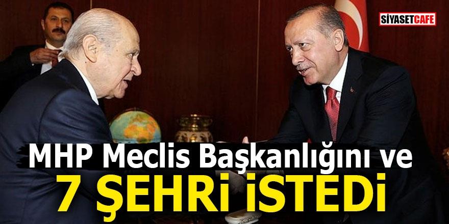 MHP Meclis Başkanlığını ve 7 şehri istedi!