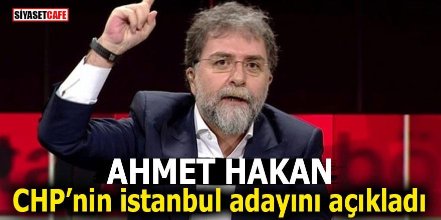 Ahmet Hakan CHP'nin İstanbul adayını açıkladı