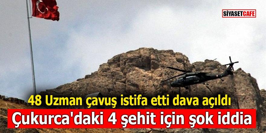 48 Uzman çavuş istifa etti dava açıldı! Çukurca'daki 4 şehit için şok iddia