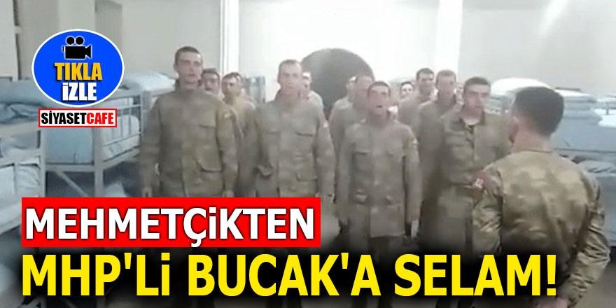 Mehmetçikten MHP'li Bucak'a selam!