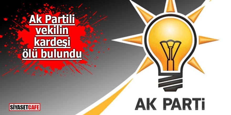 AK Partili vekilin kardeşi ölü bulundu