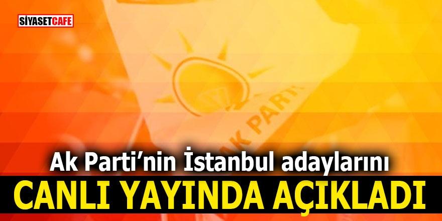 Ak Parti'nin İstanbul adaylarını canlı yayında açıkladı