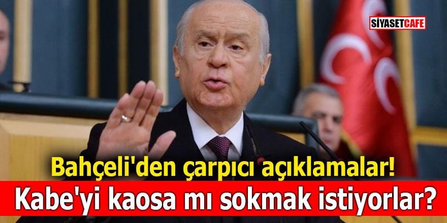 MHP Lideri Bahçeli'den çarpıcı açıklamalar! Kabe'yi kaosa mı sokmak istiyorlar?
