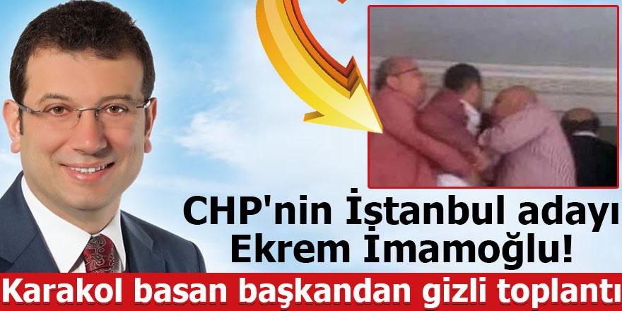 CHP'nin İstanbul adayı Ekrem İmamoğlu! Karakol basan başkandan gizli toplantı