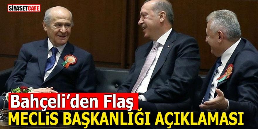 Bahçeli'den flaş Meclis Başkanlığı açıklaması