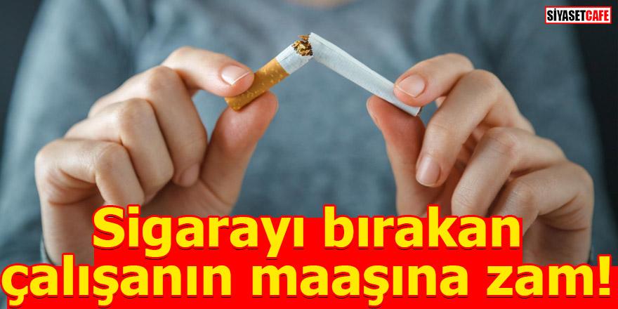 Sigarayı bırakan çalışanın maaşına zam!