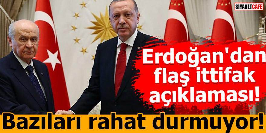 Erdoğan'dan flaş ittifak açıklaması! Bazıları rahat durmuyor