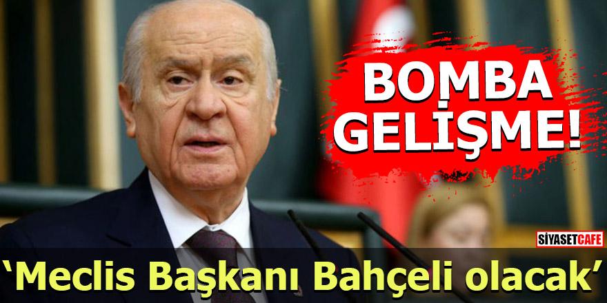 Bomba Gelişme! Meclis Başkanı Bahçeli Olacak