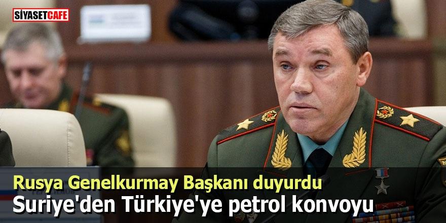 Rusya Genelkurmay Başkanı duyurdu: Suriye'den Türkiye'ye petrol konvoyu