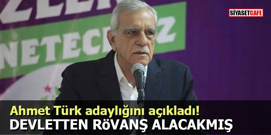 Ahmet Türk adaylığını açıkladı! Devletten rövanş alacakmış