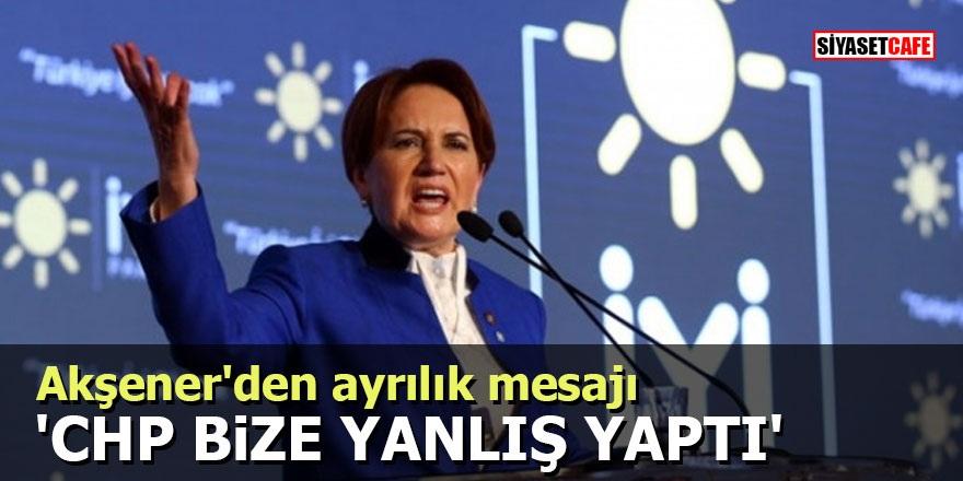 Akşener'den ayrılık mesajı: 'CHP bize yanlış yaptı'