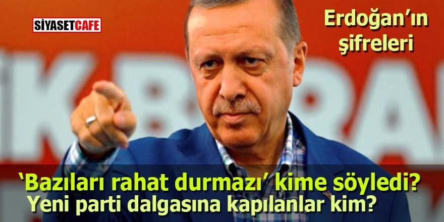 """Erdoğan'ın şifreleri: """"Bazıları rahat durmazı"""" kime söyledi? Yeni parti dalgasına kapılanlar kim?"""