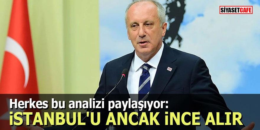 Herkes bu analizi paylaşıyor: İstanbul'u ancak İnce alır