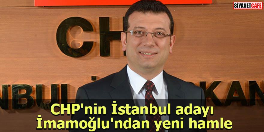 CHP'nin İstanbul adayı Ekrem İmamoğlu'ndan yeni hamle