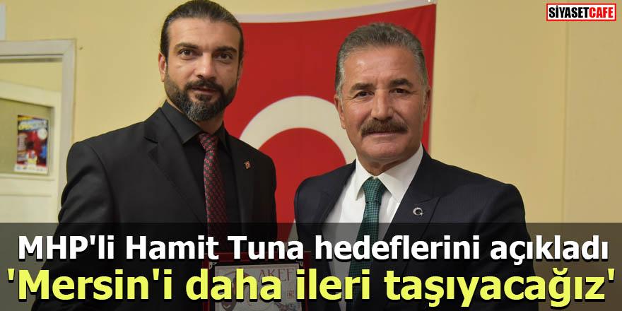 MHP'li Hamit Tuna hedeflerini açıkladı: 'Mersin'i daha ileri taşıyacağız'