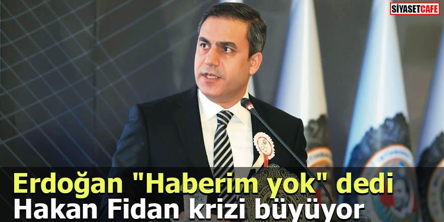 """Erdoğan """"Haberim yok"""" dedi Hakan Fidan krizi büyüyor"""