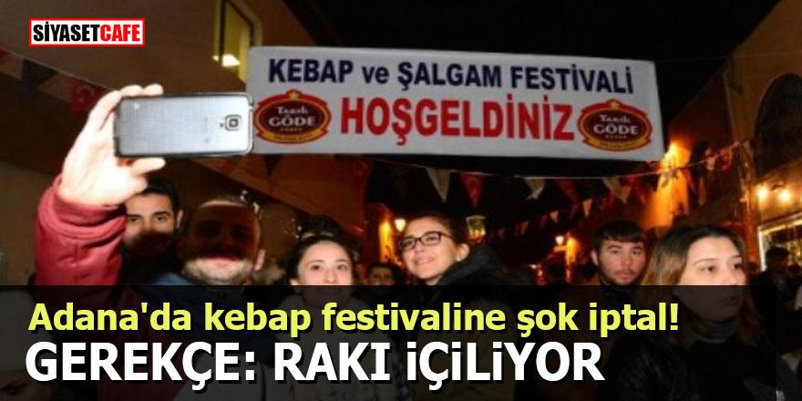 Adana'da kebap festivaline şok iptal! Gerekçe: Rakı içiliyor
