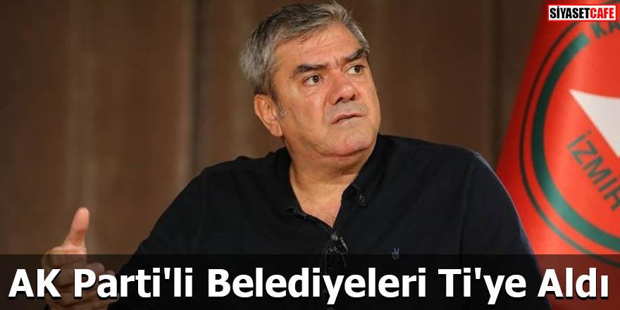 Yılmaz Özdil, AK Parti'li Belediyeleri Ti'ye Aldı
