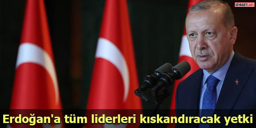 Erdoğan'a tüm liderleri kıskandıracak yetki