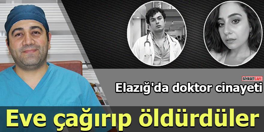Elazığ'da doktor cinayeti Eve çağırıp öldürdüler
