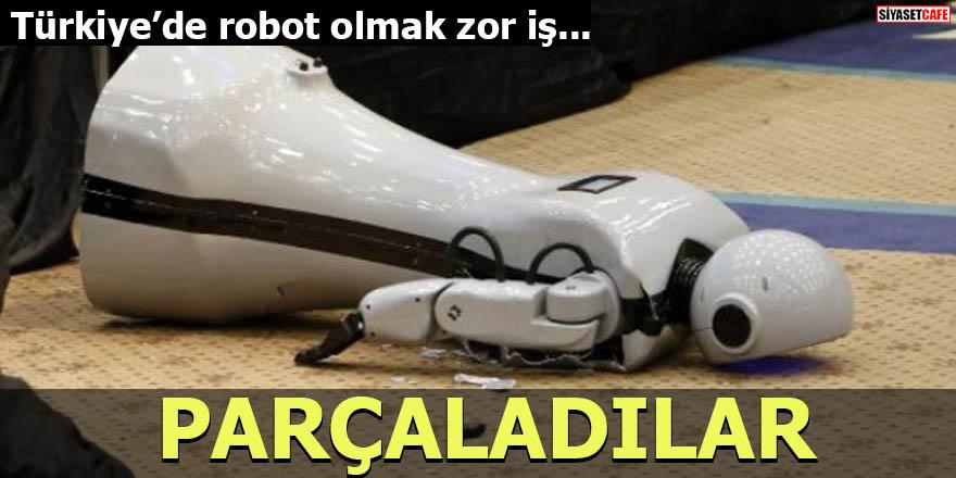 Türkiye'de robot olmak zor iş PARÇALADILAR